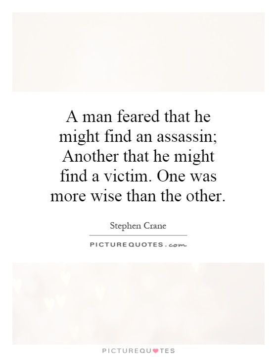 A man feared that he might find an assassin; Another that he might find a victim. One was more wise than the other Picture Quote #1