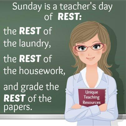 Sunday is a teacher's day of rest. The rest of the laundry, the rest of the housework and grade the rest of the papers Picture Quote #1