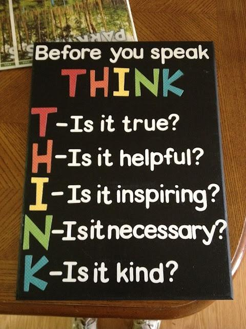 Before you speak - think. Is it true? Is it helpful? Is it inspiring? Is it necessary? Is it kind? Picture Quote #1