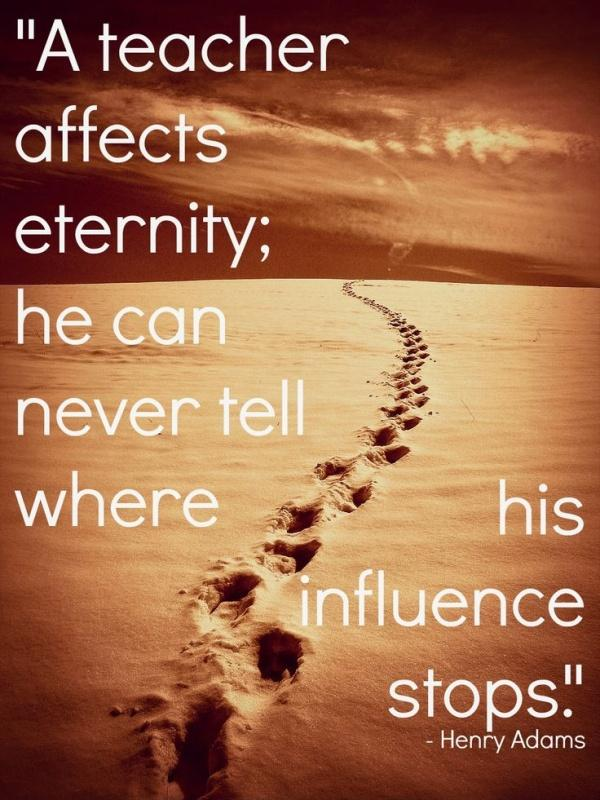 A teacher affects eternity; he can never tell where his influence stops Picture Quote #1
