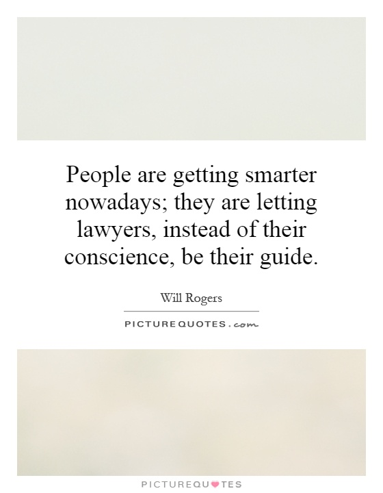 People are getting smarter nowadays; they are letting lawyers, instead of their conscience, be their guide Picture Quote #1