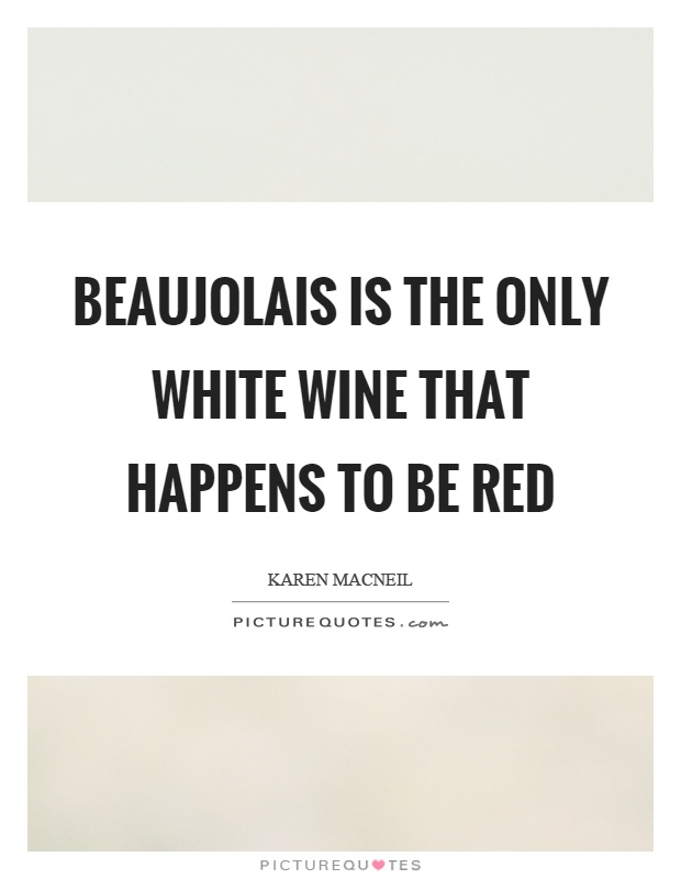 Beaujolais is the only white wine that happens to be red Picture Quote #1
