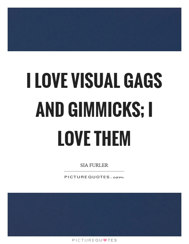 I love visual gags and gimmicks; I love them Picture Quote #1