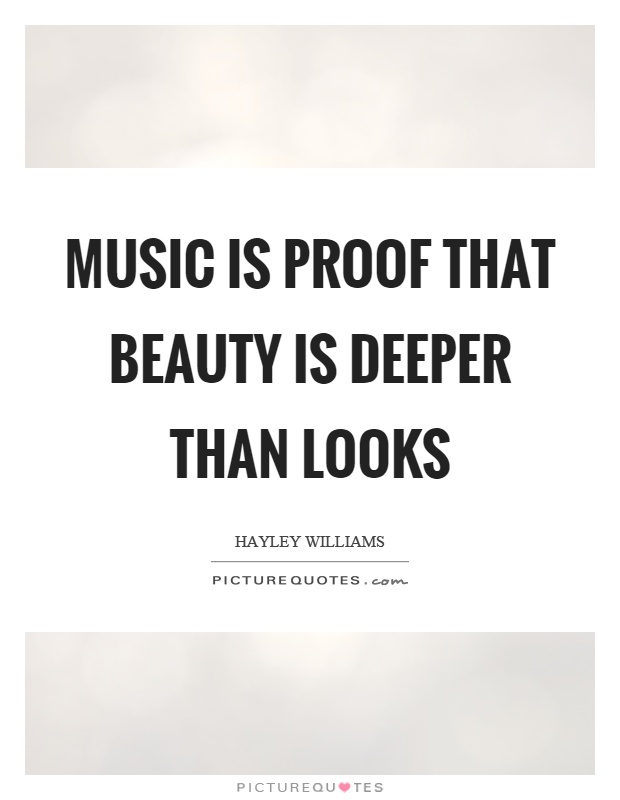 Music is proof that beauty is deeper than looks Picture Quote #1