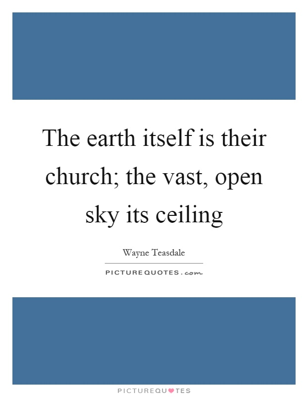 The earth itself is their church; the vast, open sky its ceiling Picture Quote #1