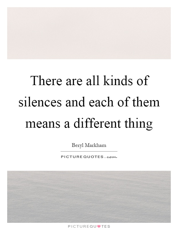 There are all kinds of silences and each of them means a different thing Picture Quote #1