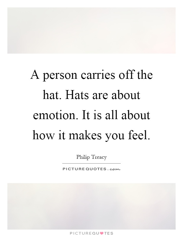 A person carries off the hat. Hats are about emotion. It is all about how it makes you feel Picture Quote #1