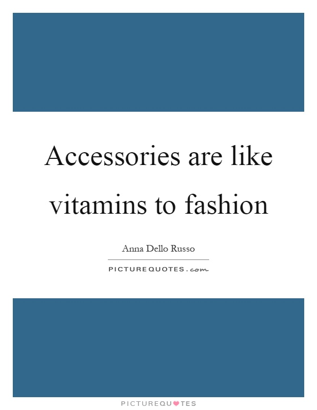 Accessories are like vitamins to fashion Picture Quote #1