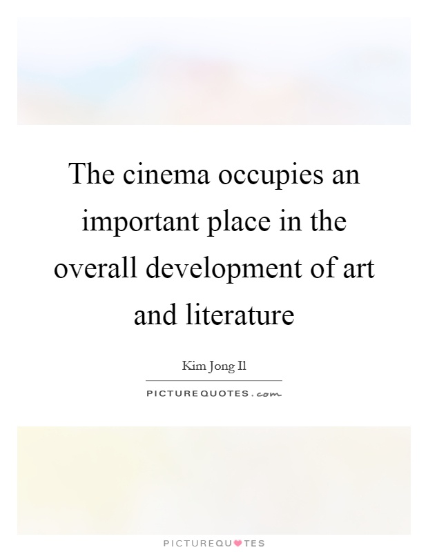 The cinema occupies an important place in the overall development of art and literature Picture Quote #1