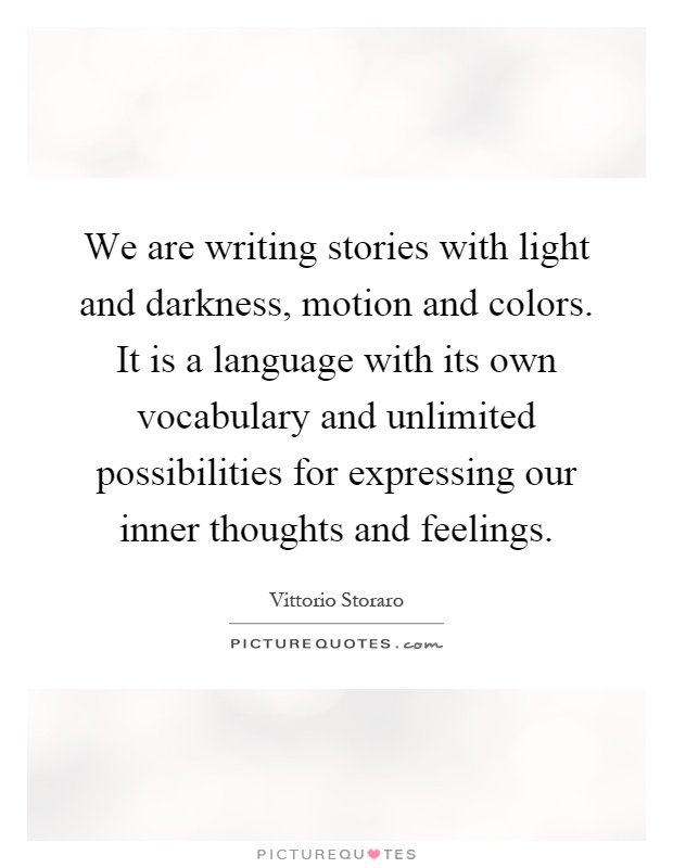 We are writing stories with light and darkness, motion and colors. It is a language with its own vocabulary and unlimited possibilities for expressing our inner thoughts and feelings Picture Quote #1