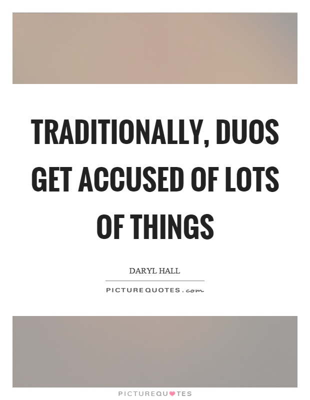 Traditionally, duos get accused of lots of things Picture Quote #1