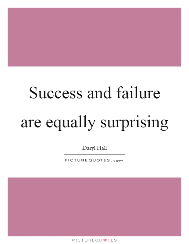 Success and failure are equally surprising Picture Quote #1