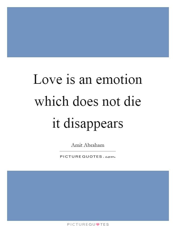 Love is an emotion which does not die it disappears Picture Quote #1