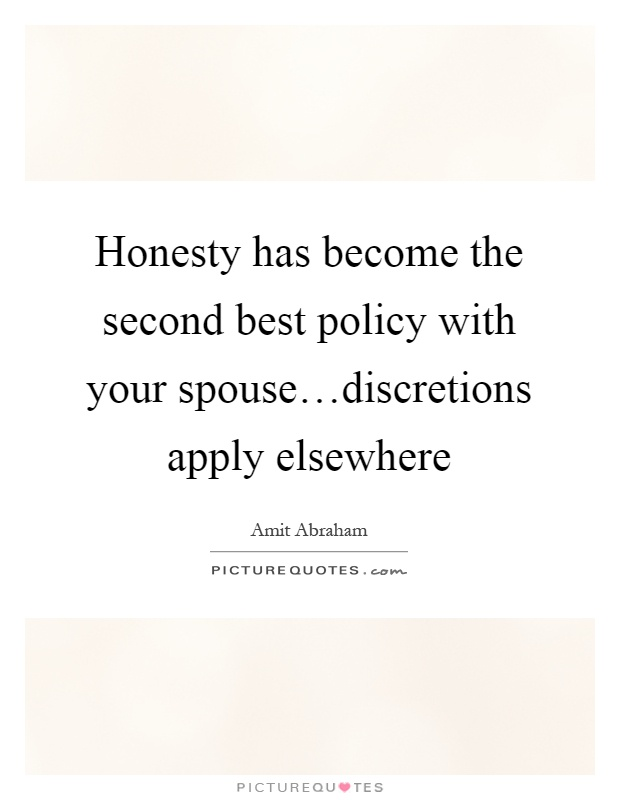 honesty has become the second best policy your picture honesty has become the second best policy your spouse discretions apply elsewhere