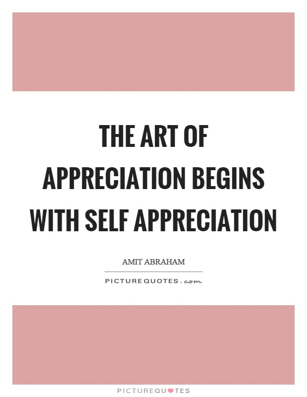 The art of appreciation begins with self appreciation Picture Quote #1