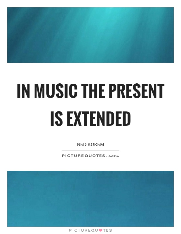 In music the present is extended Picture Quote #1