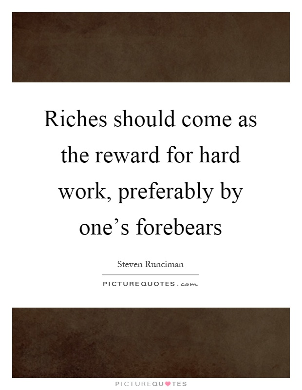 Riches should come as the reward for hard work, preferably by one's forebears Picture Quote #1