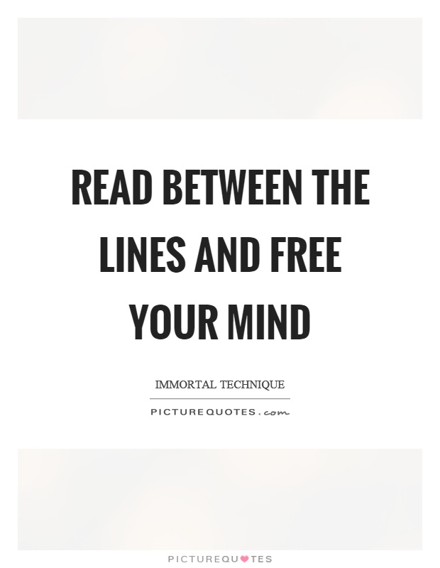 Read between the lines and free your mind Picture Quote #1