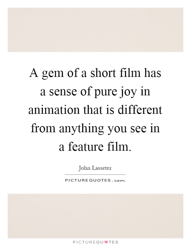 A gem of a short film has a sense of pure joy in animation that is different from anything you see in a feature film Picture Quote #1