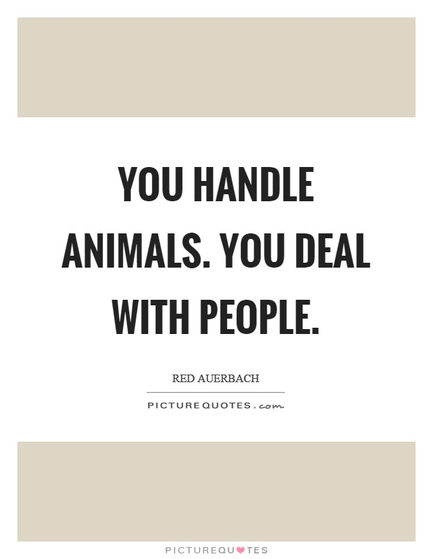 You handle animals. You deal with people Picture Quote #1