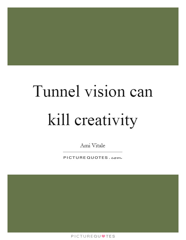tunnel vision can kill creativity picture quotes