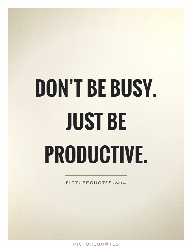 Don't be busy. Just be productive Picture Quote #1