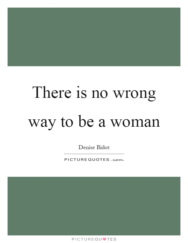 There is no wrong way to be a woman Picture Quote #1