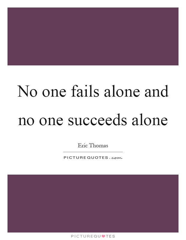 No one fails alone and no one succeeds alone Picture Quote #1