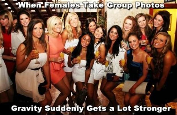 When females take group photos. Gravity suddenly gets a lot stronger Picture Quote #1