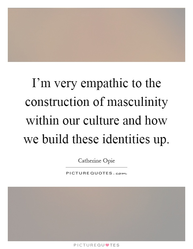 construction of masculinity Masculinity does not exist as a biological reality, but only as a social institution with a tenuous relationship to biological sex the tension between maleness and masculinity is intense because masculinity requires suppression of a range of human feelings, needs, and forms of expression.