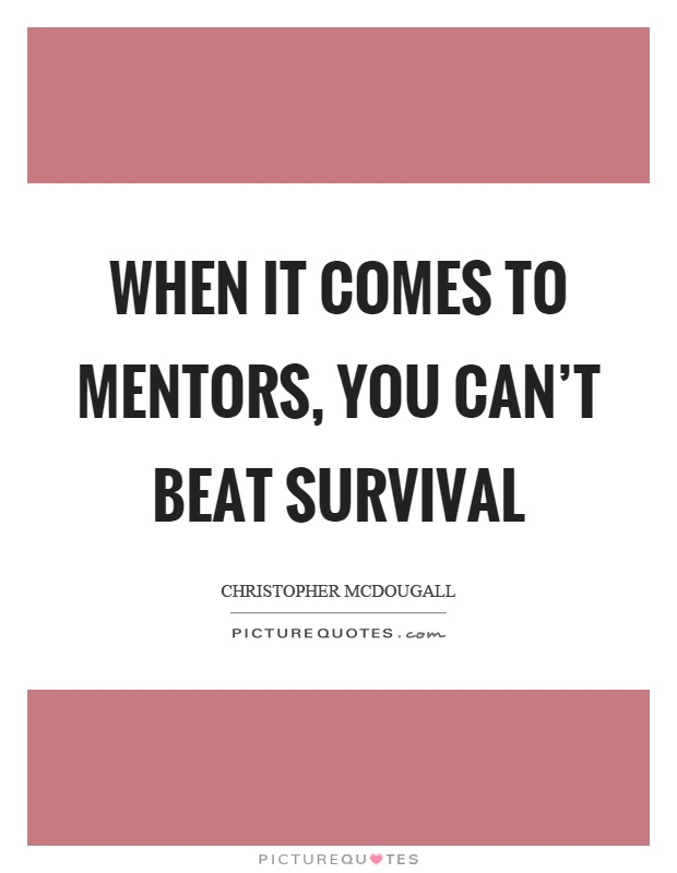 When it comes to mentors, you can't beat survival Picture Quote #1