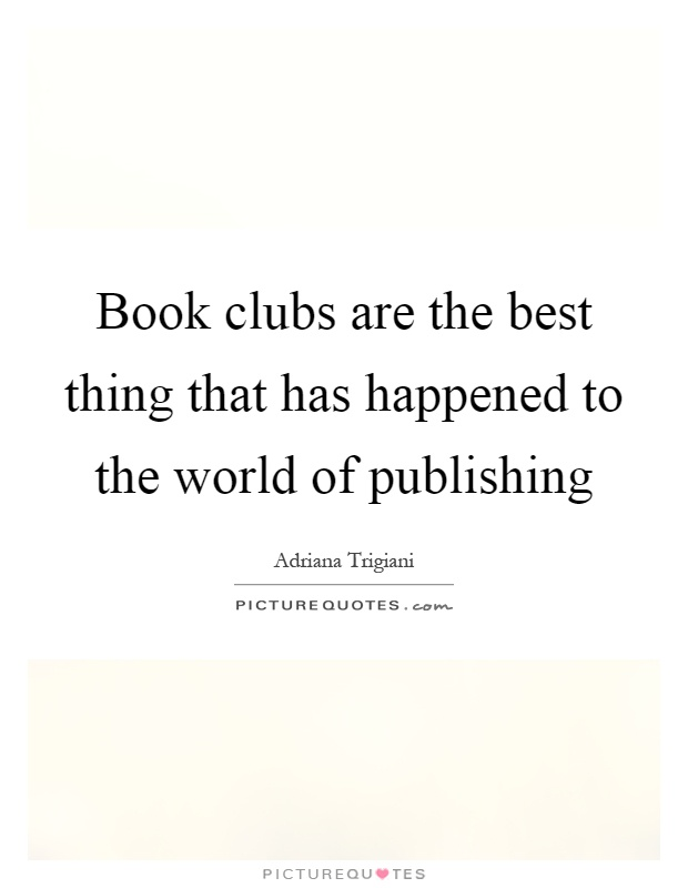 Book clubs are the best thing that has happened to the world of publishing Picture Quote #1