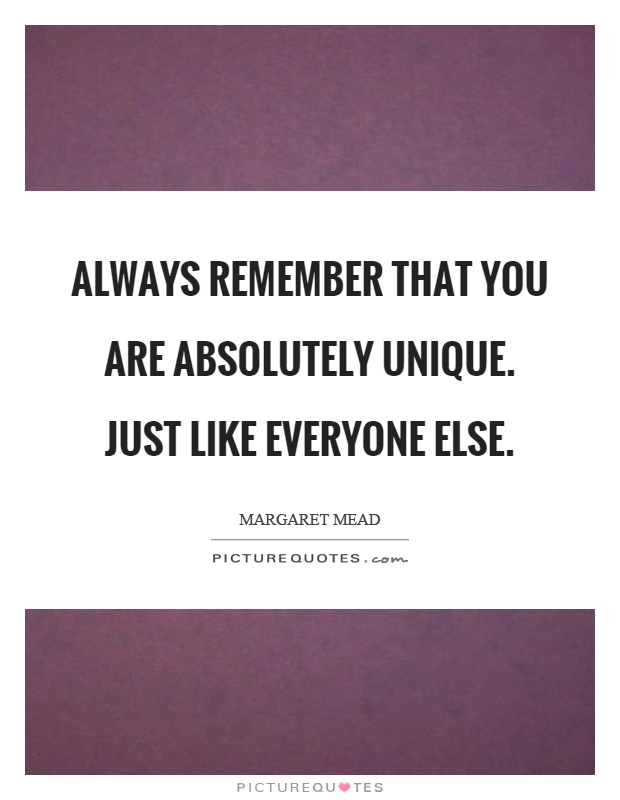 Always remember that you are absolutely unique. Just like everyone else Picture Quote #1