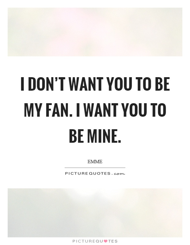 i want you to be mine quotes