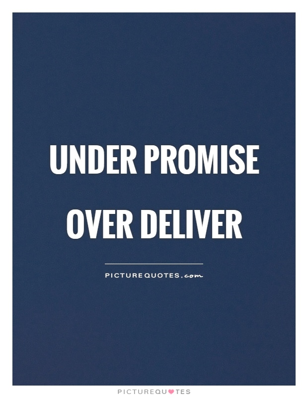 Under promise over deliver Picture Quote #1