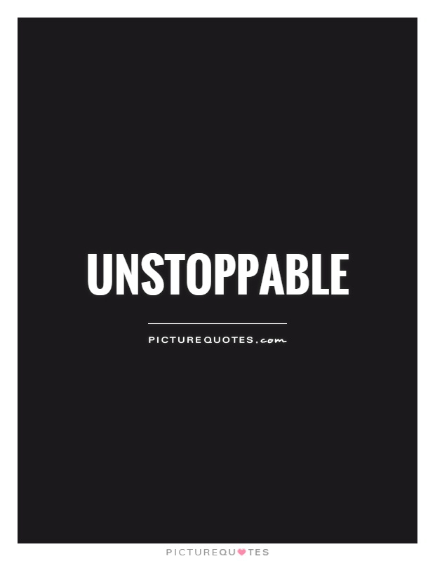 Unstoppable Picture Quote #1