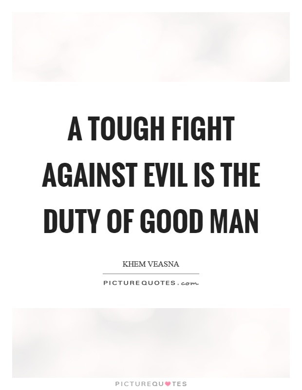 A tough fight against evil is the duty of good man Picture Quote #1
