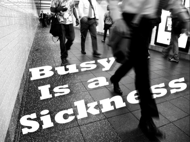 Busy is a sickness Picture Quote #1