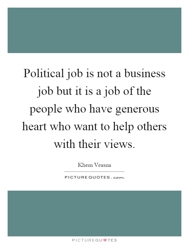 Political job is not a business job but it is a job of the people who have generous heart who want to help others with their views Picture Quote #1