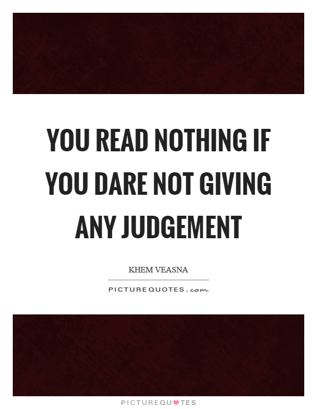 You read nothing if you dare not giving any judgement Picture Quote #1