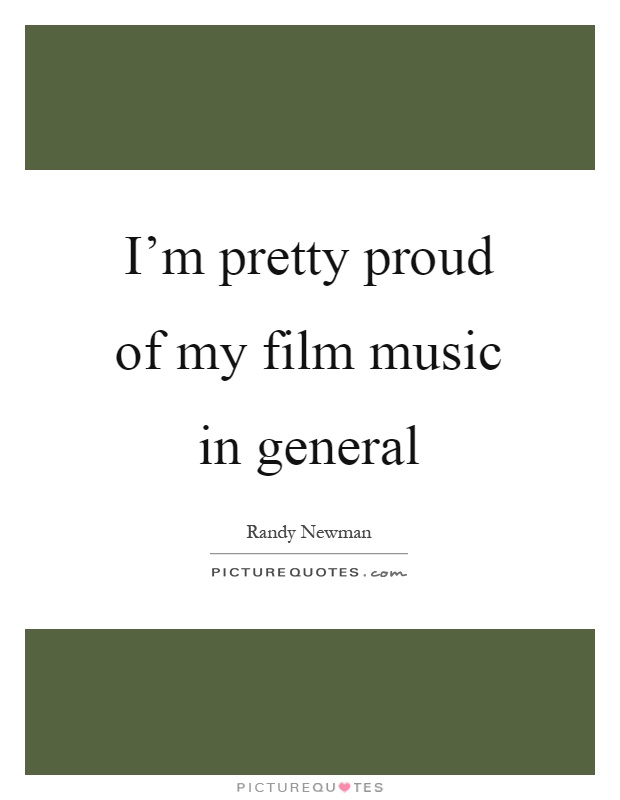 I'm pretty proud of my film music in general Picture Quote #1