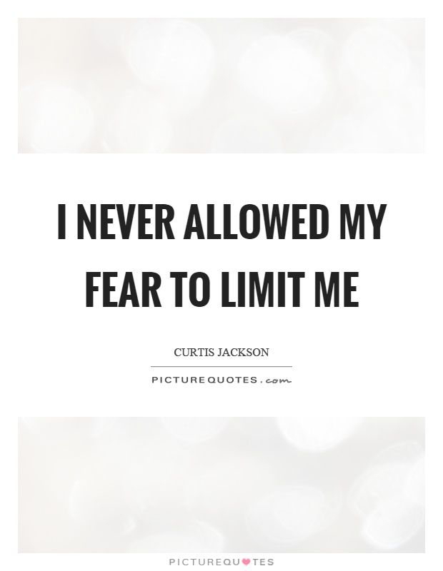 I never allowed my fear to limit me Picture Quote #1