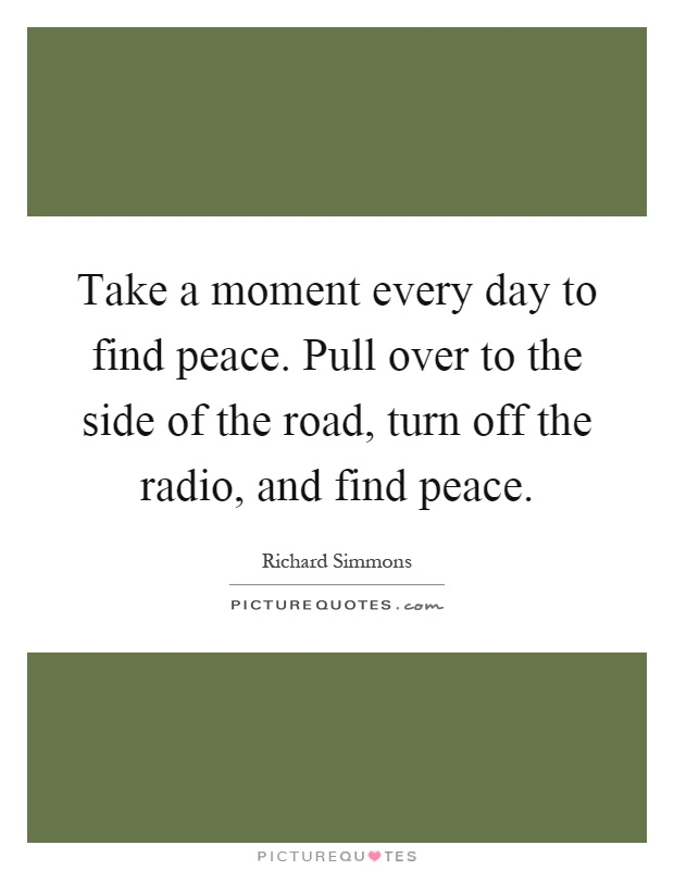 Pull Off The Road : Take a moment every day to find peace pull over the