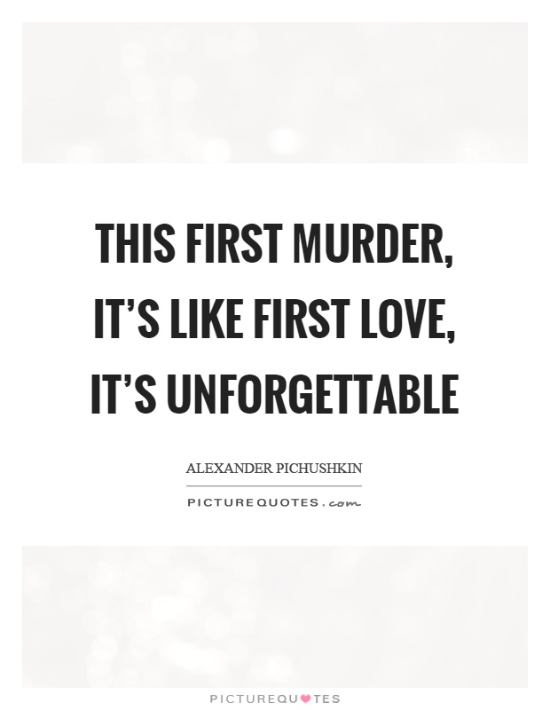 This first murder, it's like first love, it's unforgettable Picture Quote #1