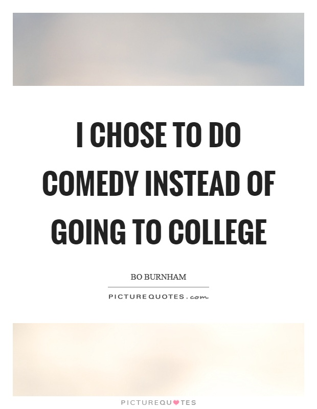 I chose to do comedy instead of going to college Picture Quote #1