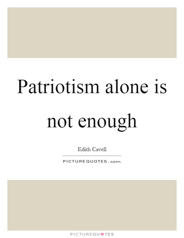 Patriotism alone is not enough Picture Quote #1