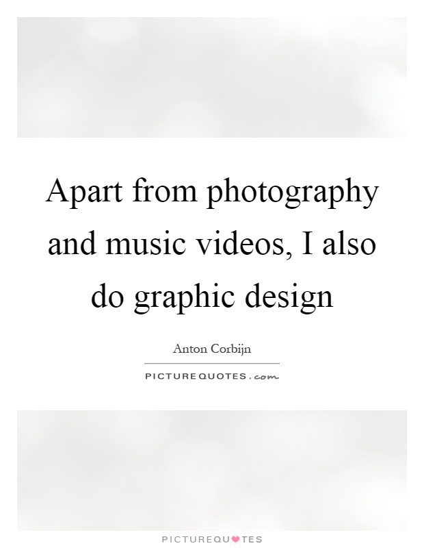 apart from photography and music videos i also do graphic design