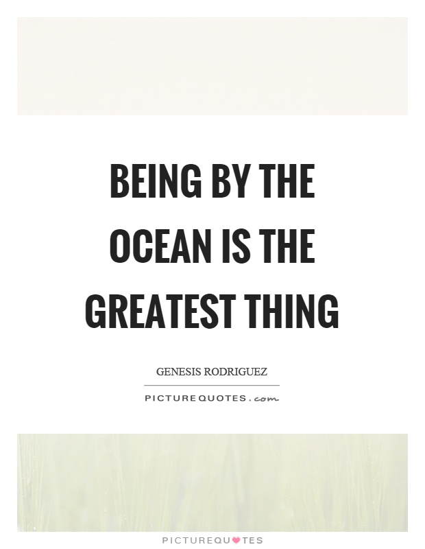 Being by the ocean is the greatest thing Picture Quote #1