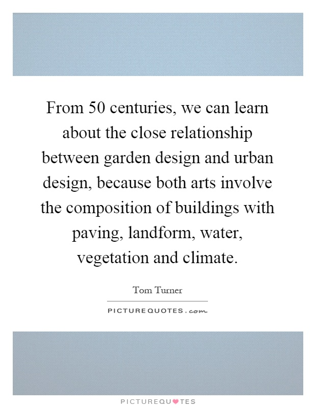 From 50 centuries we can learn about the close for Garden design quote