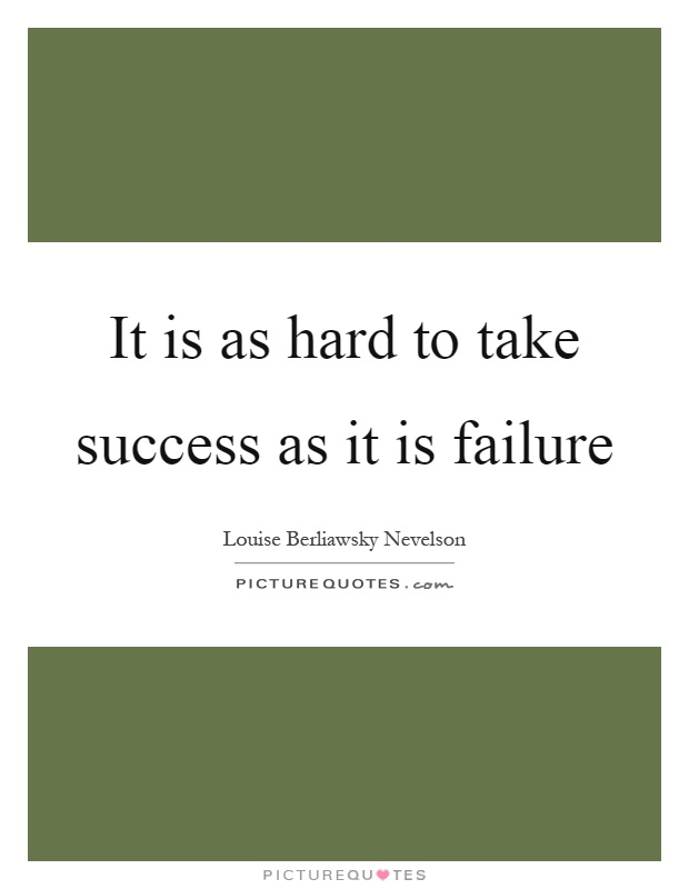 It is as hard to take success as it is failure Picture Quote #1